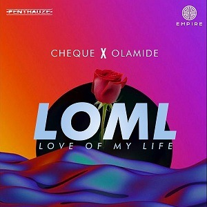 Cheque - LOML (Love Of My Life) ft Olamide