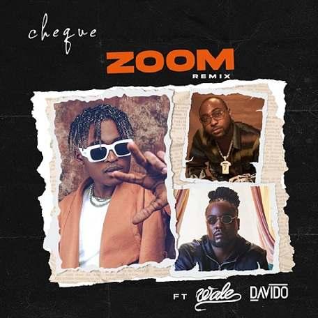 Cheque - Zoom (Remix) ft Davido, Wale