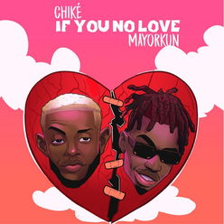 Chike - If You No Love ft Mayorkun