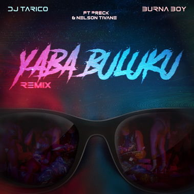 DJ Tarico - Yaba Buluku (Remix) ft Burna Boy, Preck & Nelson Tivane