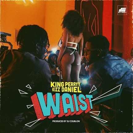 King Perryy - Waist ft Kizz Daniel