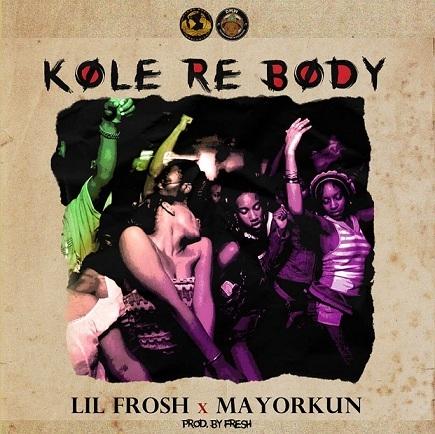 Lil Frosh - Kole Re Body ft Mayorkun