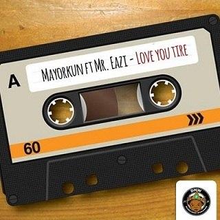 Mayorkun - Love You Tire ft Mr Eazi