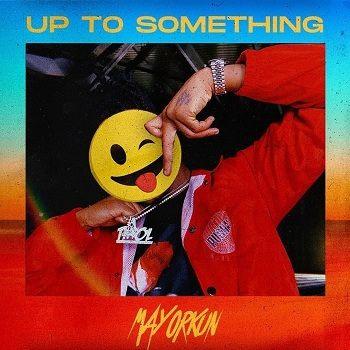 Mayorkun - Up To Something