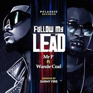 Mr P - Follow My Lead ft Wande Coal