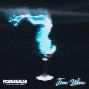 R2Bees - Fine Wine ft King Promise & Joeboy