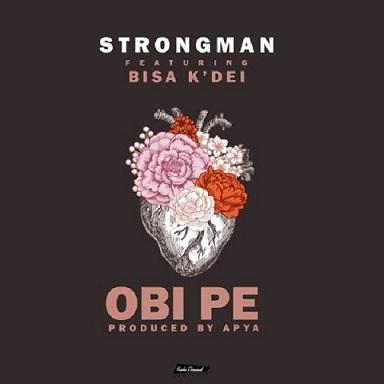 Strongman - Obi Pe ft Bisa Kdei