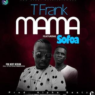 T Frank - Mama ft Safoa